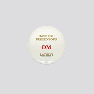Have You Bribed Your DM Lately? Mini Button