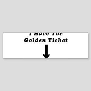 I Have the Golden Ticket Bumper Sticker