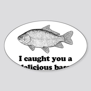 I Caught You A Delicious Bass Oval Sticker