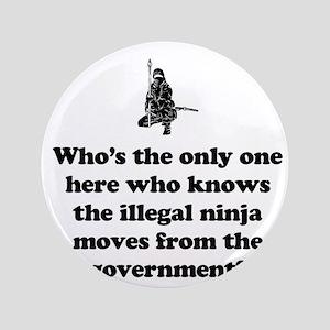 "Illegal Government Ninja Move 3.5"" Button"