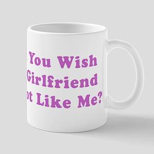 Don't You Wish Your Girlfrien Mug