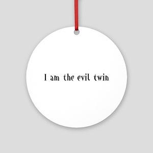 I am the evil twin Ornament (Round)