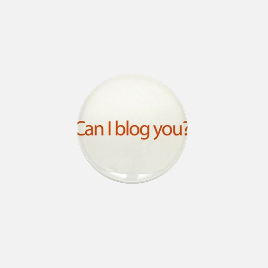Can I Blog You? - web blog Mini Button