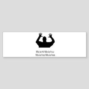 Ma-ia-hii Ma-ia-huu Ma-ia-hoo Bumper Sticker