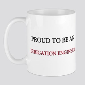 Proud To Be A IRRIGATION ENGINEER Mug