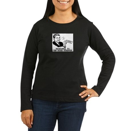 Tip Your Stripper Women's Long Sleeve Dark T-Shirt