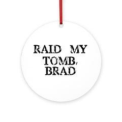 Raid My Tomb, Brad Ornament (Round)
