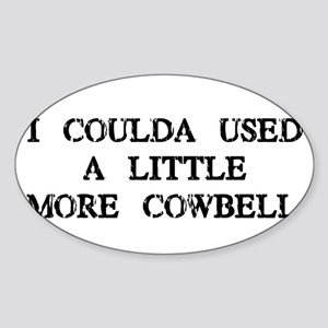 I Coulda Used More Cowbell Oval Sticker