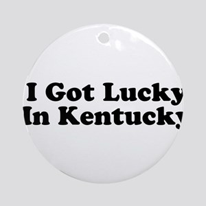 I Got Lucky in Kentucky Ornament (Round)