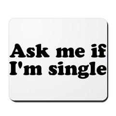 Ask Me if I'm Single Mousepad