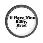 I'll have your baby, Brad Wall Clock