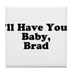 I'll have your baby, Brad Tile Coaster