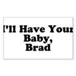 I'll have your baby, Brad Rectangle Sticker 50 pk
