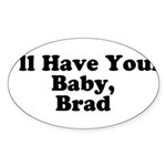 I'll have your baby, Brad Oval Sticker (50 pk)