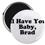 I'll have your baby, Brad Magnet