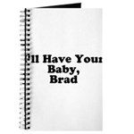 I'll have your baby, Brad Journal
