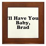 I'll have your baby, Brad Framed Tile