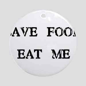 Save Food Eat Me Ornament (Round)