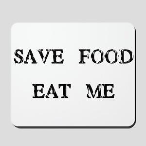 Save Food Eat Me Mousepad