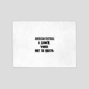 American Football I Like You Not So 5'x7'Area Rug