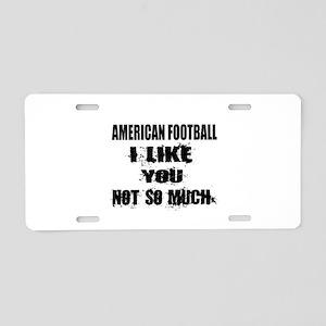 American Football I Like Yo Aluminum License Plate