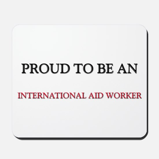 Proud To Be A INTERNATIONAL AID WORKER Mousepad