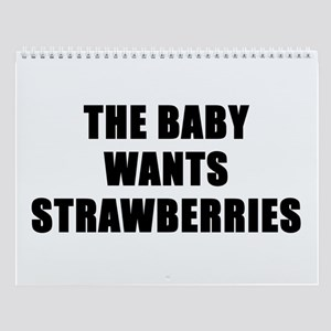 The baby wants strawberries Wall Calendar