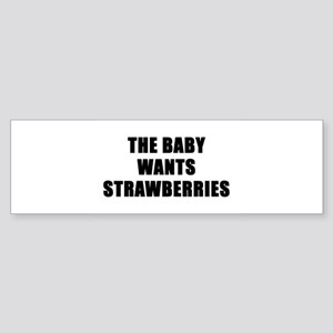 The baby wants strawberries Bumper Sticker