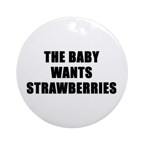 The baby wants strawberries Ornament (Round)