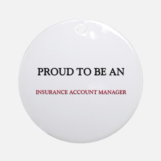Proud To Be A INSURANCE ACCOUNT MANAGER Ornament (