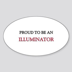 Proud To Be A ILLUMINATOR Oval Sticker