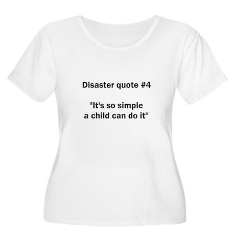 Disaster quote #4 - Women's Plus Size Scoop Neck T