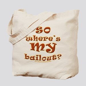 So where's MY bailout? Tote Bag
