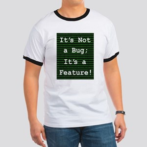 It's Not A Bug; It's a Feature! T-Shirt