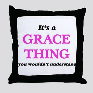It's a Grace thing, you wouldn&#3 Throw Pillow