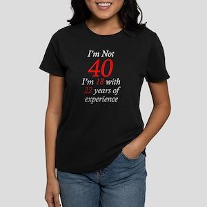 I'm Not 40, I'm 18 with 22 Ye Women's Dark T-Shirt