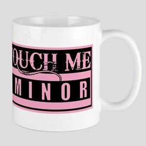 Don't Touch Me... I'm a Minor Mug