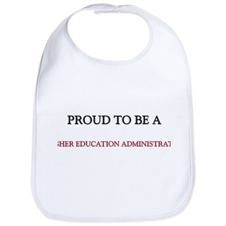 Proud to be a Higher Education Administrator Bib