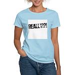 Really!?! Women's Light T-Shirt