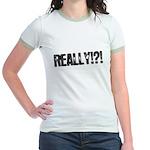 Really!?! Jr. Ringer T-Shirt