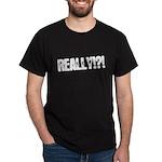 Really!?! Dark T-Shirt