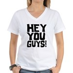 Hey You Guys Women's V-Neck T-Shirt