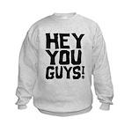 Hey You Guys Kids Sweatshirt