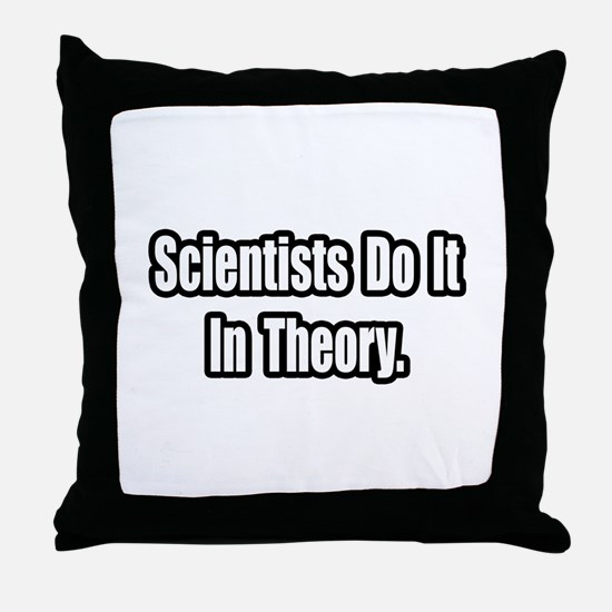 """""""Scientists Do It In Theory"""" Throw Pillow"""