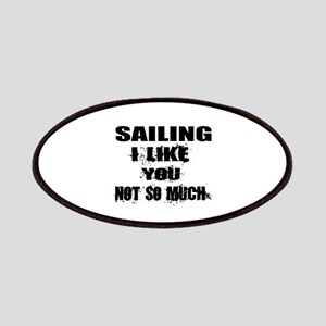 Sailing I Like You Not So much Patch