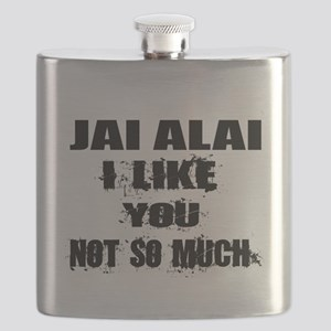 Jai Alai I Like You Not So much Flask