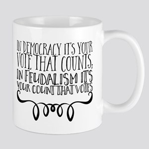 In democracy it's your vote that counts; In f Mugs