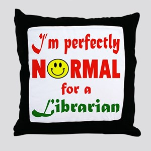 I'm perfectly normal for a Librarian Throw Pillow