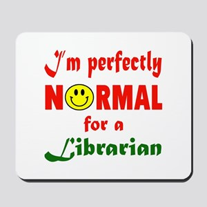 I'm perfectly normal for a Librarian Mousepad