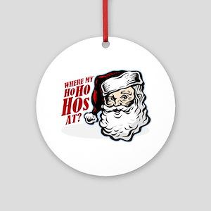 SANTA WHERE MY HOs AT? Ornament (Round)